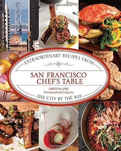 San Francisco Chef's Table: Extraordinary Recipes from the City by the Bay