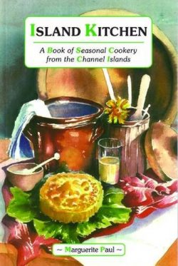 Island Kitchen: A Book of Seasonal Cookery from the Channel Islands