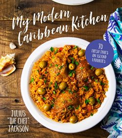 My Modern Caribbean Kitchen: 70 Fresh Takes on Island Favorites