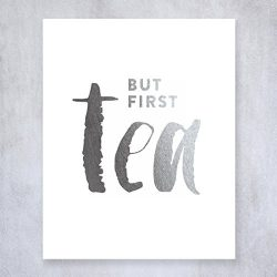 But First Tea Silver Foil Print Poster Kitchen Office Desk Art Modern Cafe Breakfast Silver Deco ...