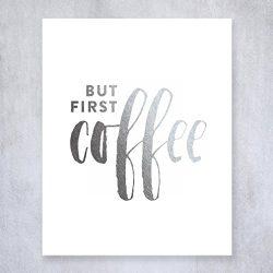 But First Coffee Silver Foil Print Kitchen Poster Office Desk Art Brunch Sign Modern Cafe Breakf ...