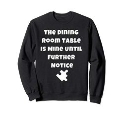 Jigsaw Puzzle Lovers Sweatshirt Dining Room Table is Mine