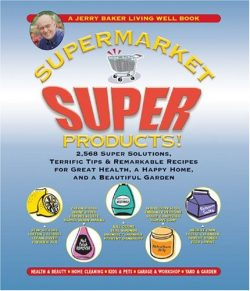 Jerry Baker's Supermarket Super Products!: 2,568 Super Solutions, Terrific Tips & Rema ...