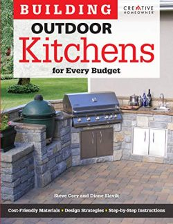 Building Outdoor Kitchens for Every Budget (Creative Homeowner) DIY Instructions and Over 300 Ph ...