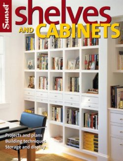 Shelves and Cabinets: Projects and Plans, Building Techniques, Storage and Display